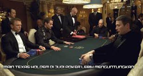 Main Texas Holdem di Judi Poker Lebih Menguntungkan
