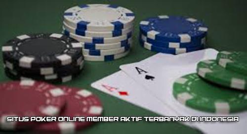 Situs Poker Online Member Aktif Terbanyak di Indonesia